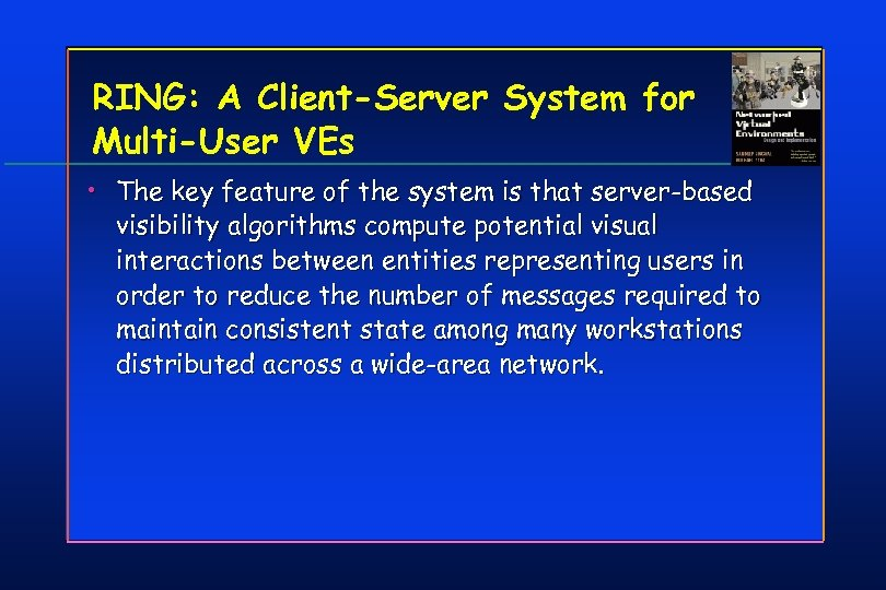 RING: A Client-Server System for Multi-User VEs • The key feature of the system