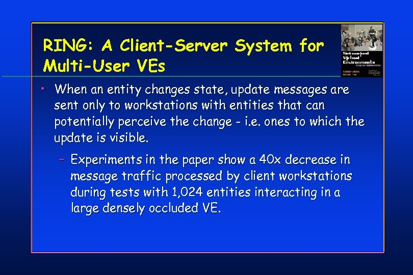 RING: A Client-Server System for Multi-User VEs • When an entity changes state, update