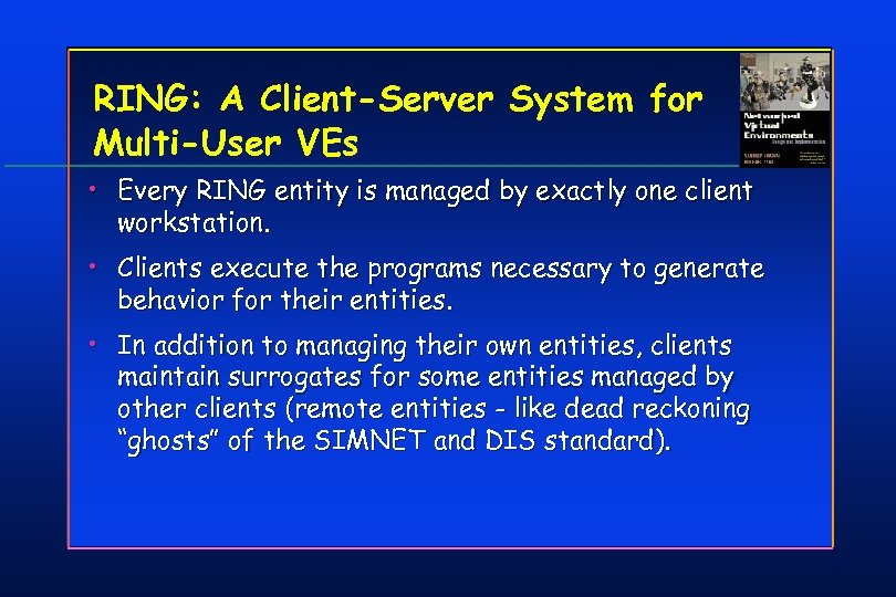 RING: A Client-Server System for Multi-User VEs • Every RING entity is managed by