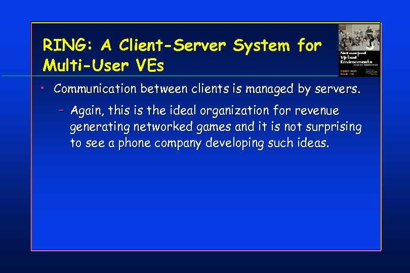 RING: A Client-Server System for Multi-User VEs • Communication between clients is managed by