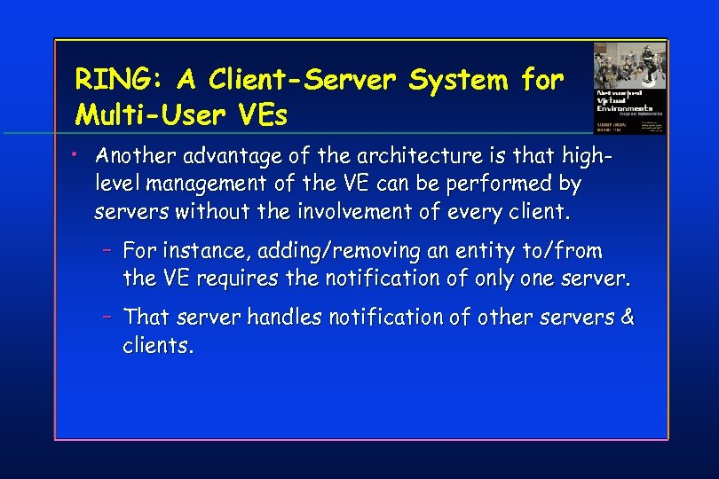 RING: A Client-Server System for Multi-User VEs • Another advantage of the architecture is