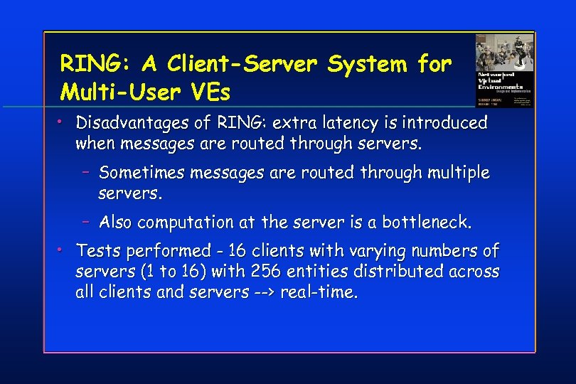 RING: A Client-Server System for Multi-User VEs • Disadvantages of RING: extra latency is