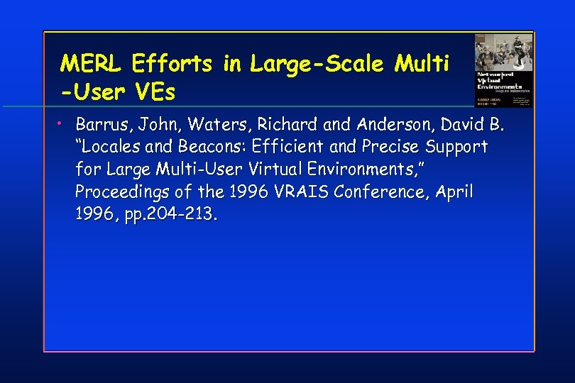 MERL Efforts in Large-Scale Multi -User VEs • Barrus, John, Waters, Richard and Anderson,
