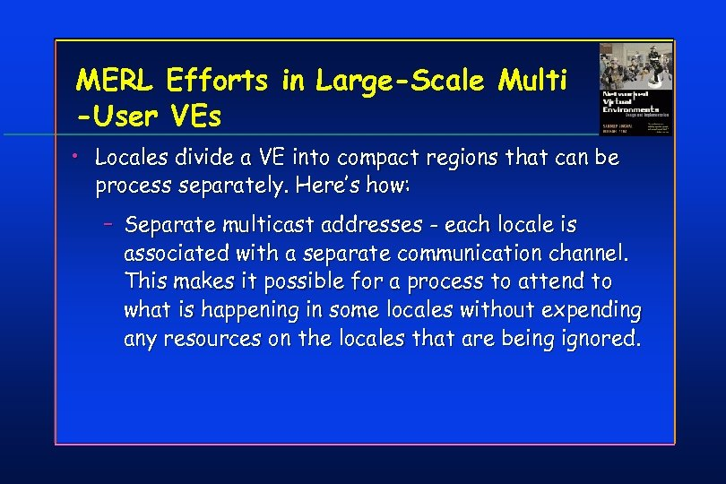 MERL Efforts in Large-Scale Multi -User VEs • Locales divide a VE into compact