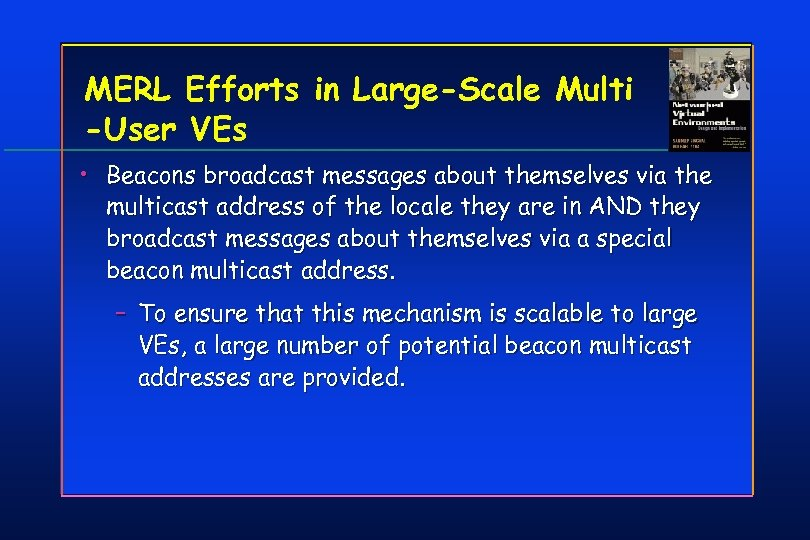MERL Efforts in Large-Scale Multi -User VEs • Beacons broadcast messages about themselves via