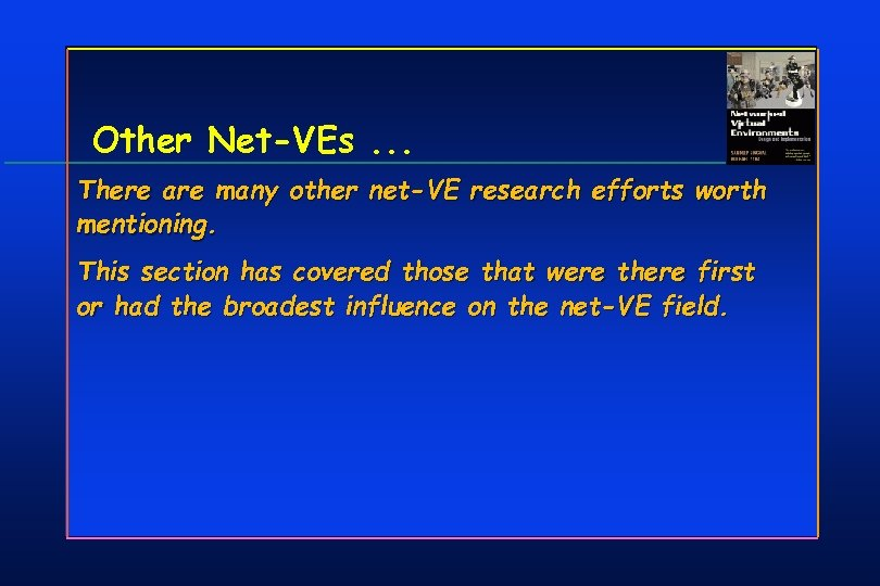 Other Net-VEs. . . There are many other net-VE research efforts worth mentioning. This
