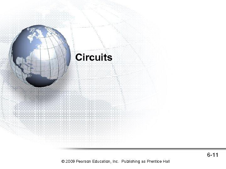 Circuits 6 -11 © 2009 Pearson Education, Inc. Publishing as Prentice Hall