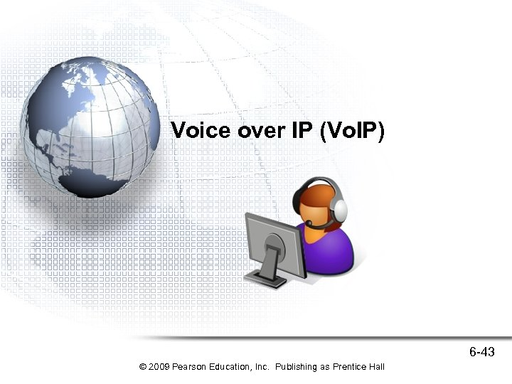Voice over IP (Vo. IP) 6 -43 © 2009 Pearson Education, Inc. Publishing as