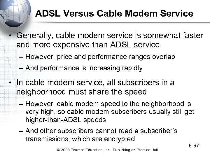 ADSL Versus Cable Modem Service • Generally, cable modem service is somewhat faster and
