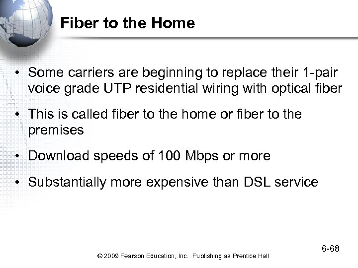 Fiber to the Home • Some carriers are beginning to replace their 1 -pair