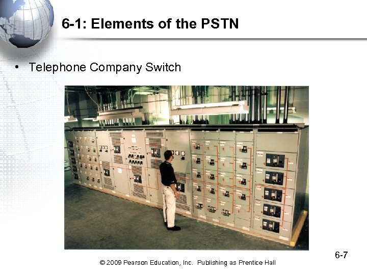 6 -1: Elements of the PSTN • Telephone Company Switch © 2009 Pearson Education,