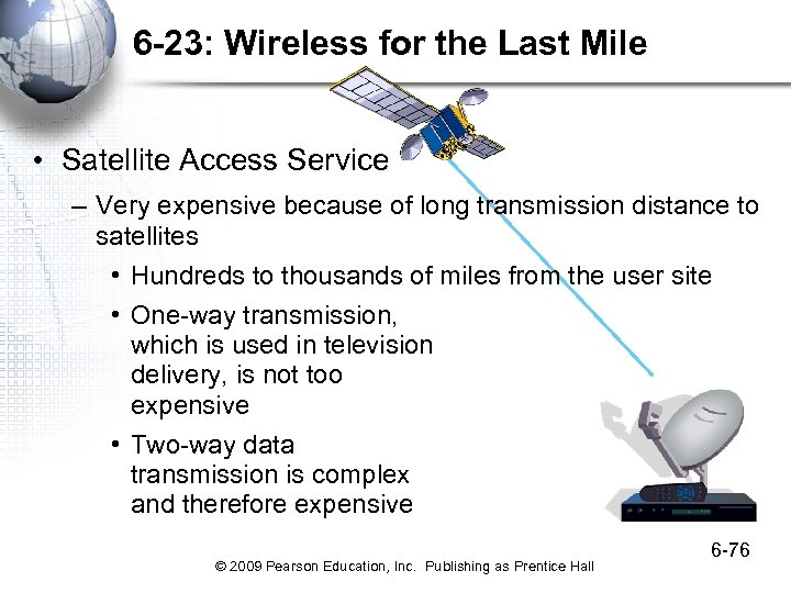 6 -23: Wireless for the Last Mile • Satellite Access Service – Very expensive
