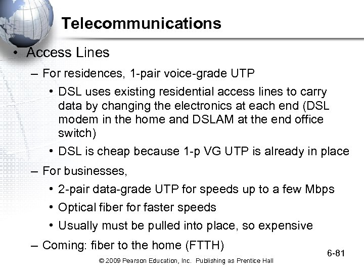 Telecommunications • Access Lines – For residences, 1 -pair voice-grade UTP • DSL uses