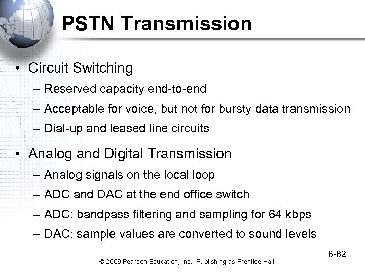 PSTN Transmission • Circuit Switching – Reserved capacity end-to-end – Acceptable for voice, but