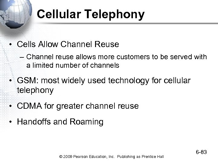 Cellular Telephony • Cells Allow Channel Reuse – Channel reuse allows more customers to