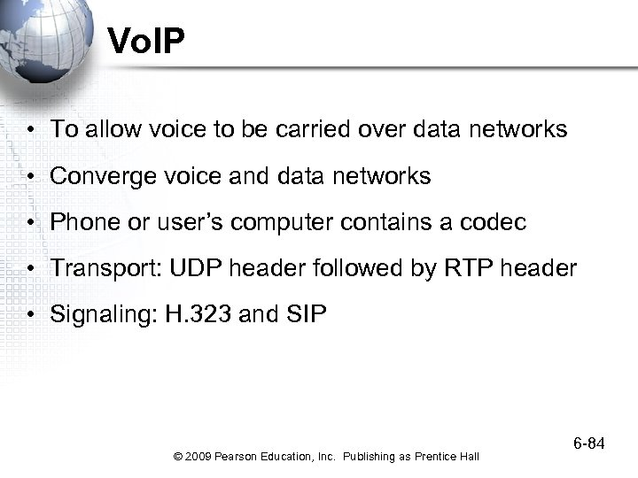 Vo. IP • To allow voice to be carried over data networks • Converge