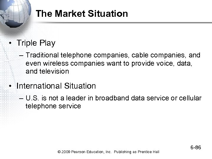 The Market Situation • Triple Play – Traditional telephone companies, cable companies, and even