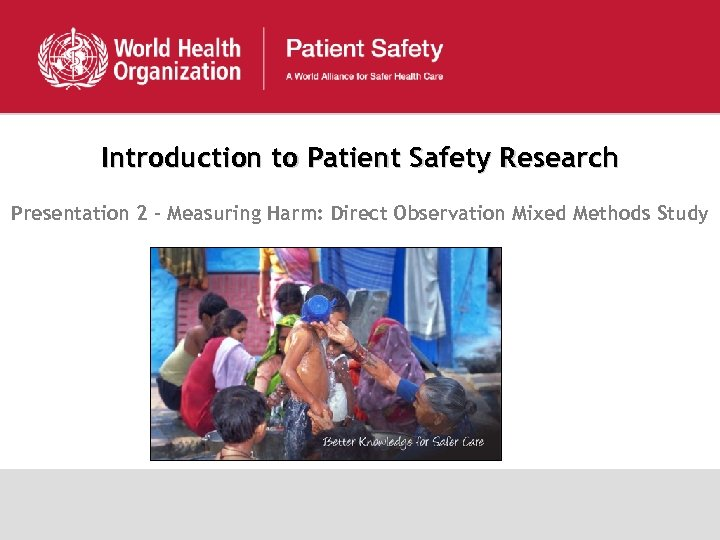 Introduction to Patient Safety Research Presentation 2 - Measuring Harm: Direct Observation Mixed Methods