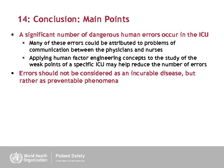 14: Conclusion: Main Points § A significant number of dangerous human errors occur in