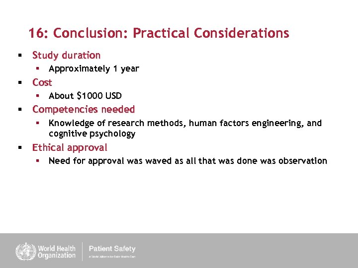 16: Conclusion: Practical Considerations § Study duration § Approximately 1 year § Cost §