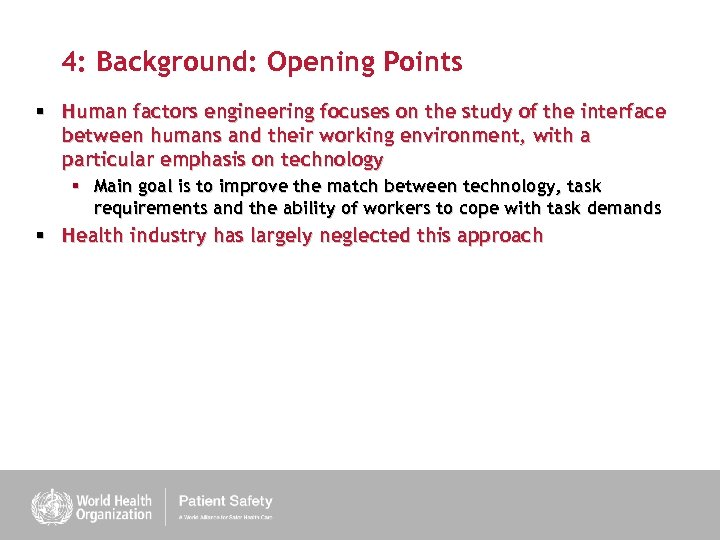 4: Background: Opening Points § Human factors engineering focuses on the study of the