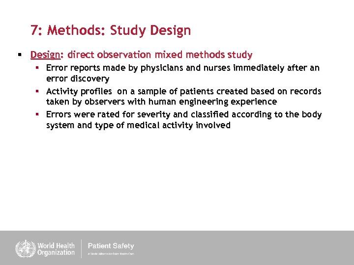 7: Methods: Study Design § Design: direct observation mixed methods study § Error reports