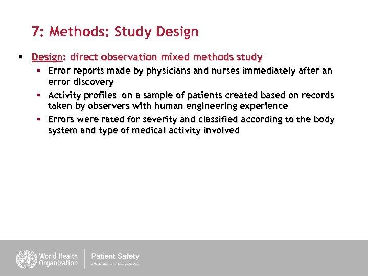 7: Methods: Study Design § Design: direct observation mixed methods study § Error reports