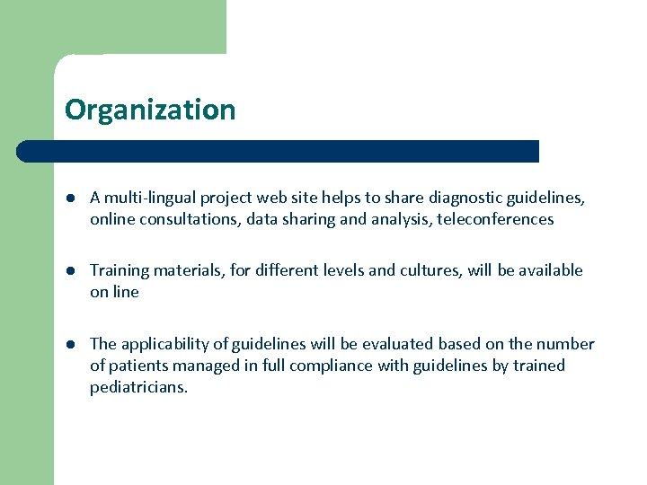 Organization l A multi-lingual project web site helps to share diagnostic guidelines, online consultations,