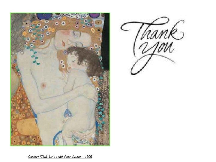 Gustav Klimt, Le tre età della donna - 1905