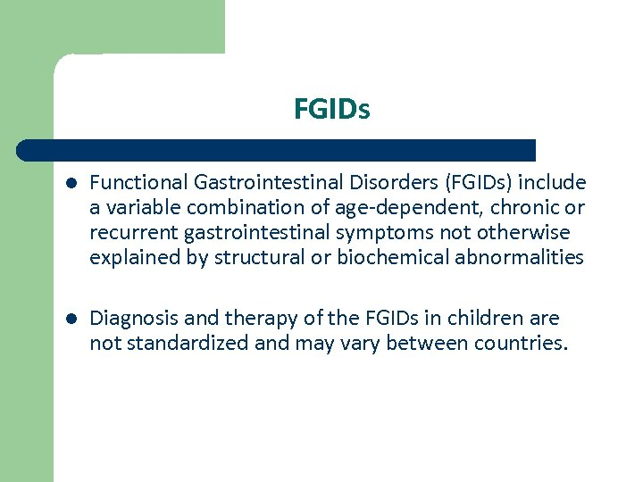 FGIDs l Functional Gastrointestinal Disorders (FGIDs) include a variable combination of age-dependent, chronic or
