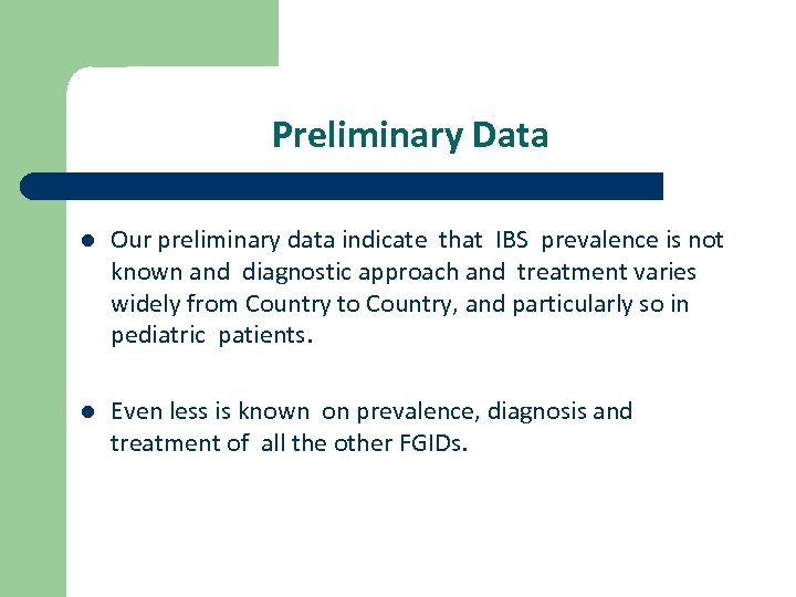 Preliminary Data l Our preliminary data indicate that IBS prevalence is not known and