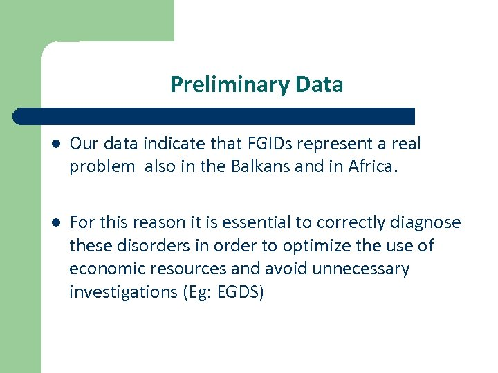 Preliminary Data l Our data indicate that FGIDs represent a real problem also in