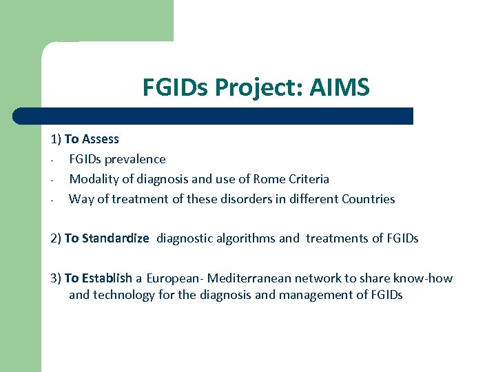 FGIDs Project: AIMS 1) To Assess - FGIDs prevalence - Modality of diagnosis and