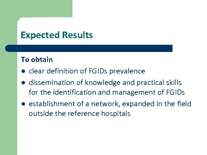 Expected Results To obtain l clear definition of FGIDs prevalence l dissemination of knowledge