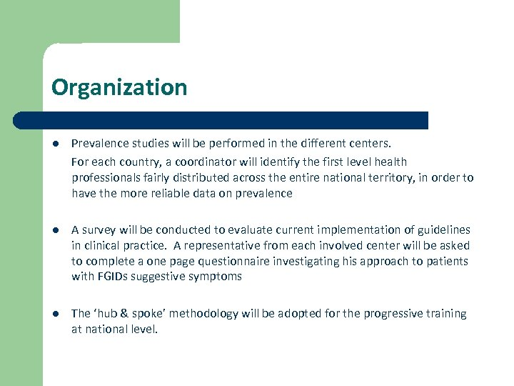 Organization l Prevalence studies will be performed in the different centers. For each country,