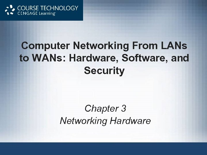 Computer Networking From LANs to WANs: Hardware, Software, and Security Chapter 3 Networking Hardware