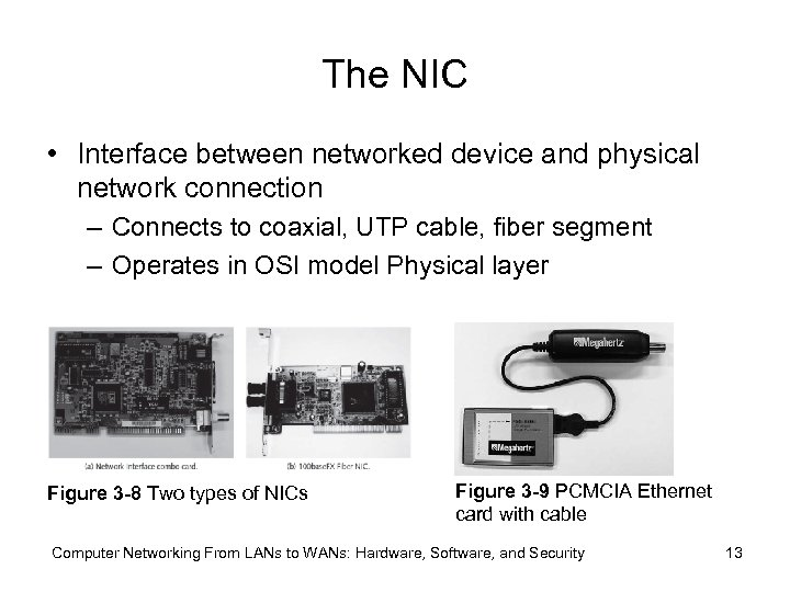 The NIC • Interface between networked device and physical network connection – Connects to