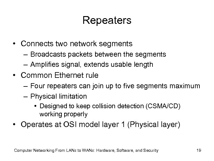 Repeaters • Connects two network segments – Broadcasts packets between the segments – Amplifies