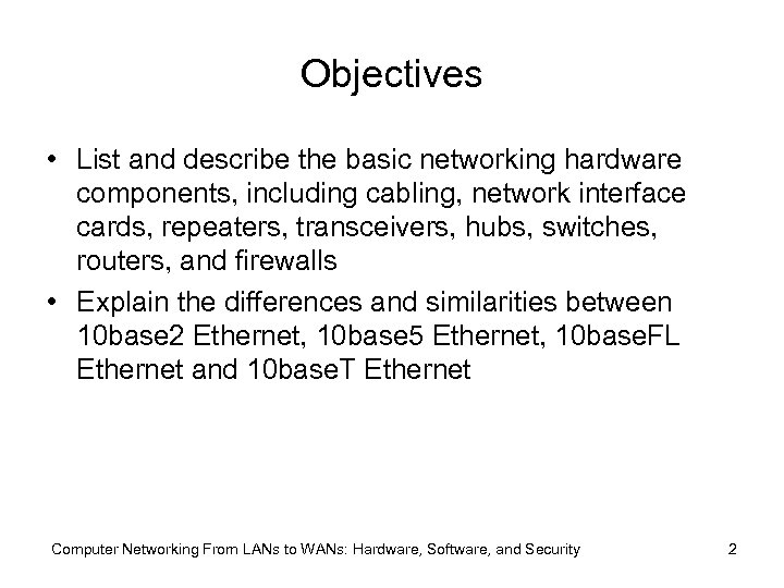 Objectives • List and describe the basic networking hardware components, including cabling, network interface
