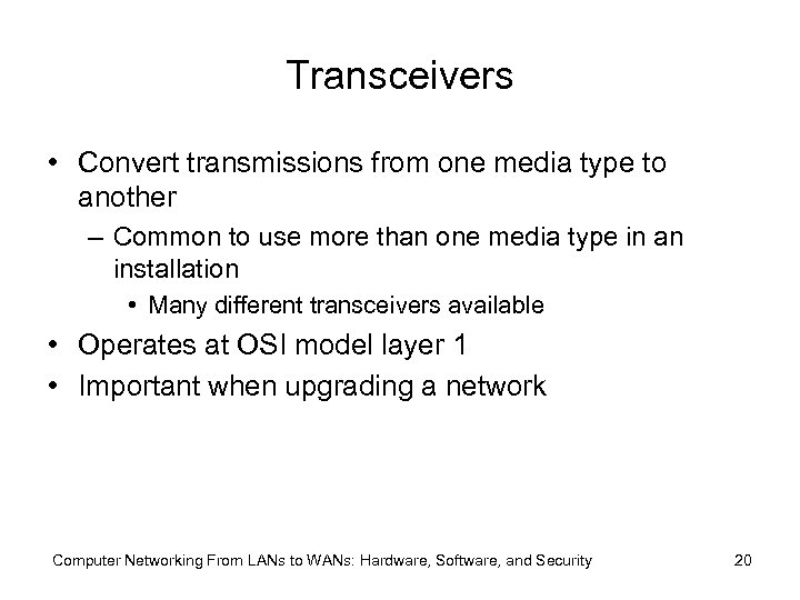 Transceivers • Convert transmissions from one media type to another – Common to use