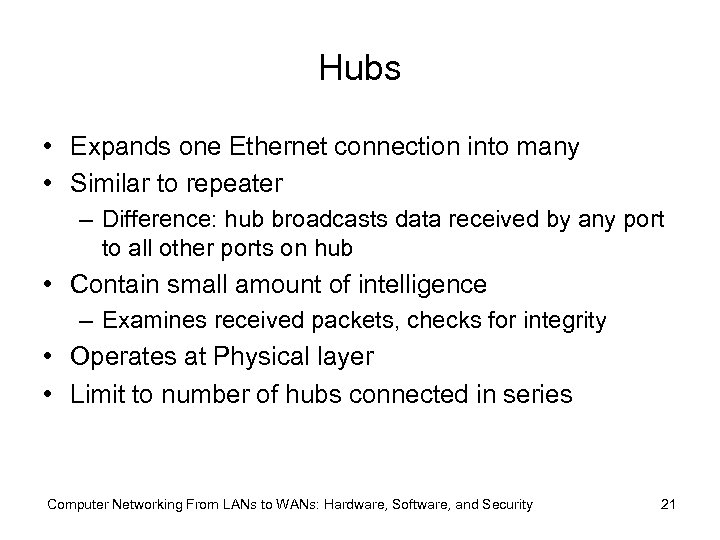 Hubs • Expands one Ethernet connection into many • Similar to repeater – Difference: