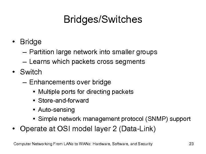 Bridges/Switches • Bridge – Partition large network into smaller groups – Learns which packets