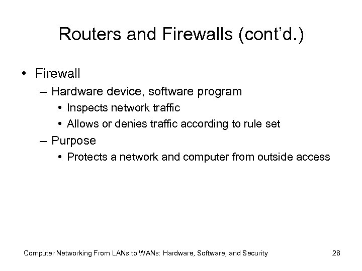 Routers and Firewalls (cont'd. ) • Firewall – Hardware device, software program • Inspects