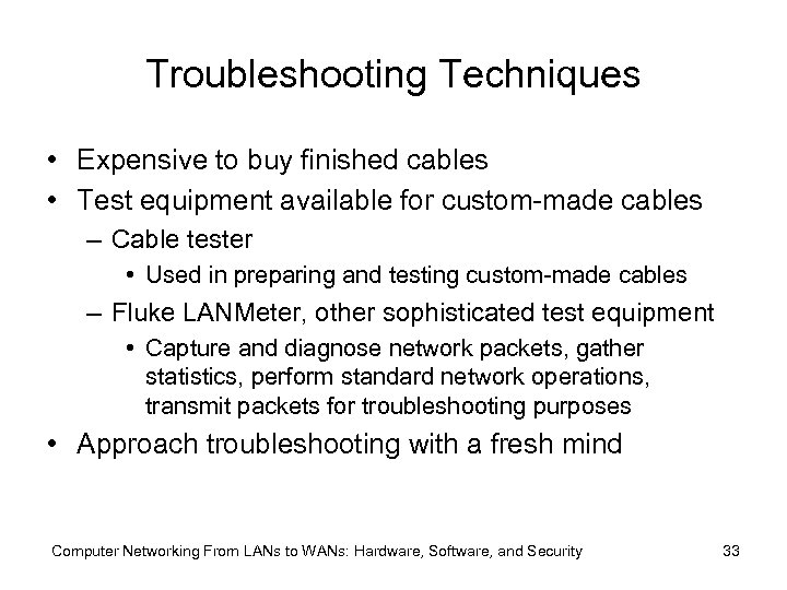 Troubleshooting Techniques • Expensive to buy finished cables • Test equipment available for custom-made