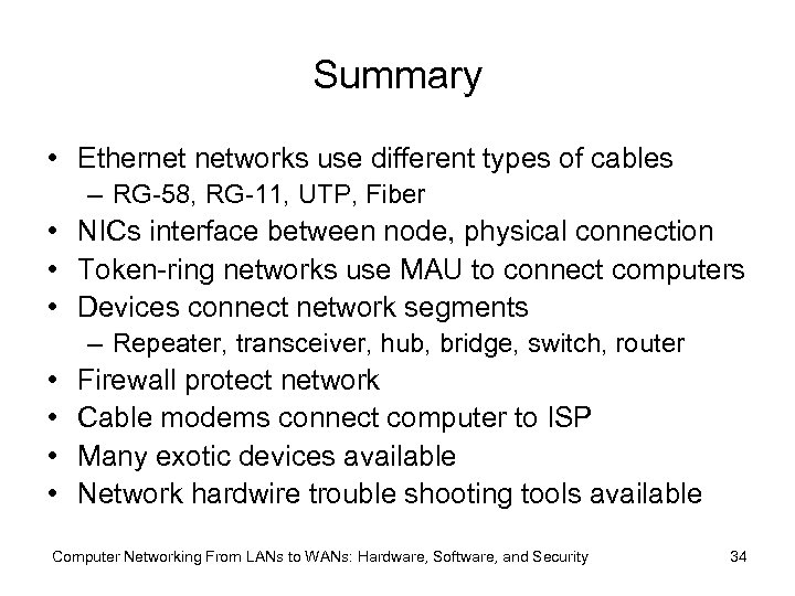 Summary • Ethernet networks use different types of cables – RG-58, RG-11, UTP, Fiber