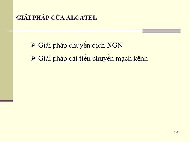 GIẢI PHÁP CỦA ALCATEL Ø Giải pháp chuyển dịch NGN Ø Giải pháp cải