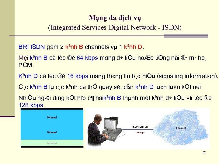 Mạng đa dịch vụ (Integrated Services Digital Network - ISDN) BRI ISDN gåm 2