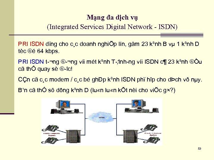 Mạng đa dịch vụ (Integrated Services Digital Network - ISDN) PRI ISDN dïng cho