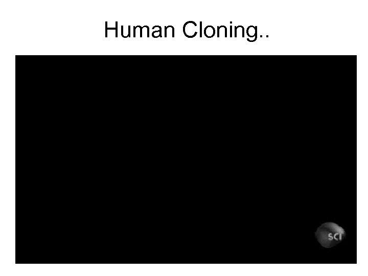Human Cloning. .