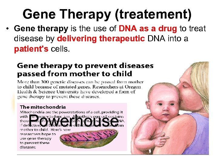 Gene Therapy (treatement) • Gene therapy is the use of DNA as a drug